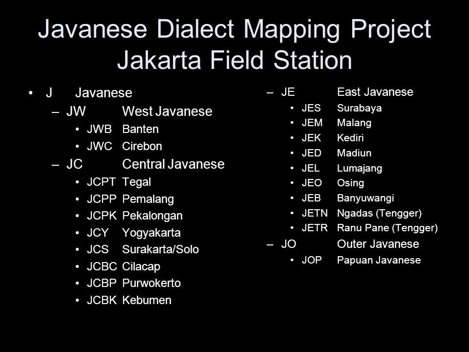 Javanese Dialect Mapping Project Jakarta Field Station JJavanese –JWWest Javanese JWBBanten JWCCirebon –JCCentral Javanese JCPTTegal JCPPPemalang JCPKPekalongan JCYYogyakarta JCSSurakarta/Solo JCBCCilacap JCBP Purwokerto JCBK Kebumen –JEEast Javanese JESSurabaya JEMMalang JEKKediri JEDMadiun JELLumajang JEOOsing JEBBanyuwangi JETNNgadas (Tengger) JETRRanu Pane (Tengger) –JOOuter Javanese JOPPapuan Javanese