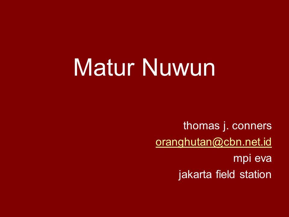 Matur Nuwun thomas j. conners oranghutan@cbn.net.id mpi eva jakarta field station