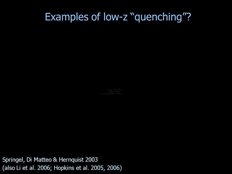 """Examples of low-z """"quenching""""? Springel, Di Matteo & Hernquist 2003 (also Li et al. 2006; Hopkins et al. 2005, 2006)"""