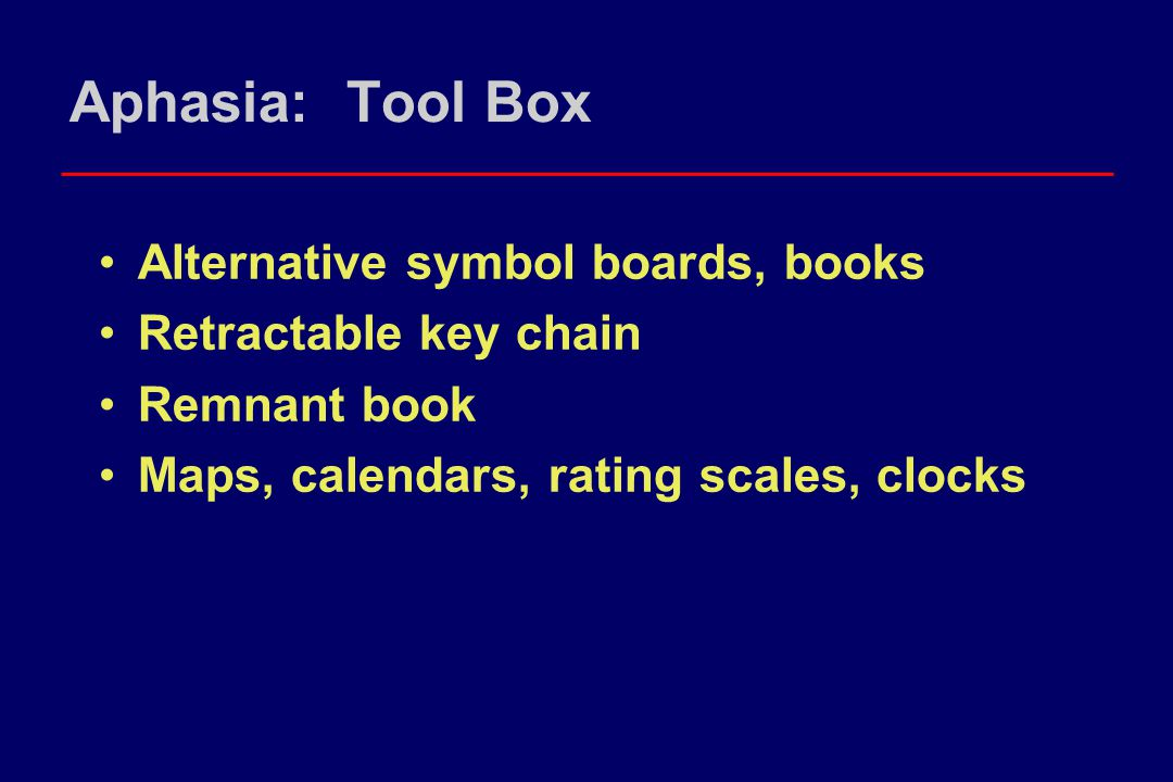 Aphasia: Tool Box Alternative symbol boards, books Retractable key chain Remnant book Maps, calendars, rating scales, clocks