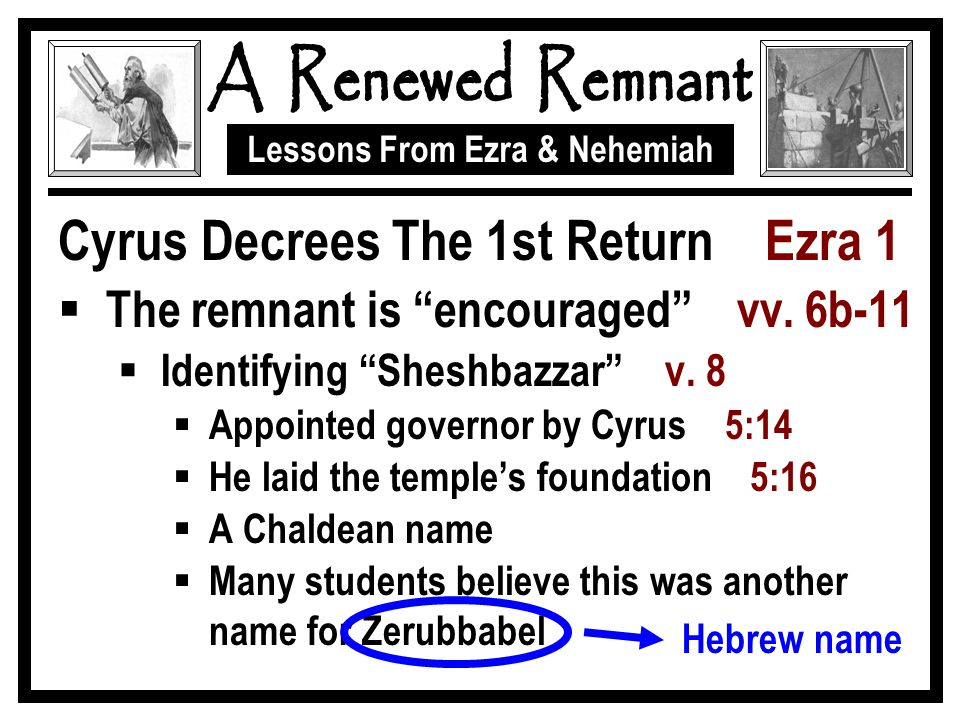 Lessons From Ezra & Nehemiah Cyrus Decrees The 1st Return Ezra 1  The remnant is encouraged vv.