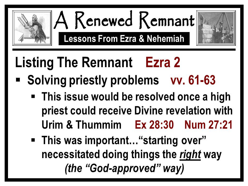 Lessons From Ezra & Nehemiah Listing The Remnant Ezra 2  Solving priestly problems vv.
