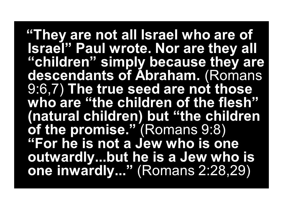They are not all Israel who are of Israel Paul wrote.