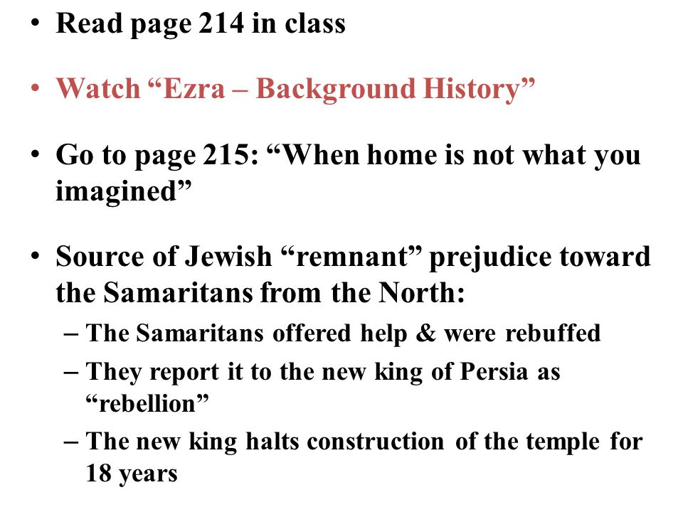 "Read page 214 in class Watch ""Ezra – Background History"" Go to page 215: ""When home is not what you imagined"" Source of Jewish ""remnant"" prejudice tow"