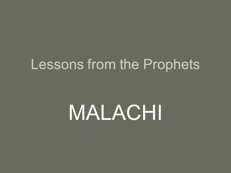 Lessons from the Prophets MALACHI