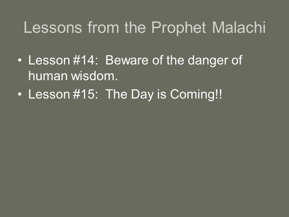 Lessons from the Prophet Malachi Lesson #14: Beware of the danger of human wisdom.