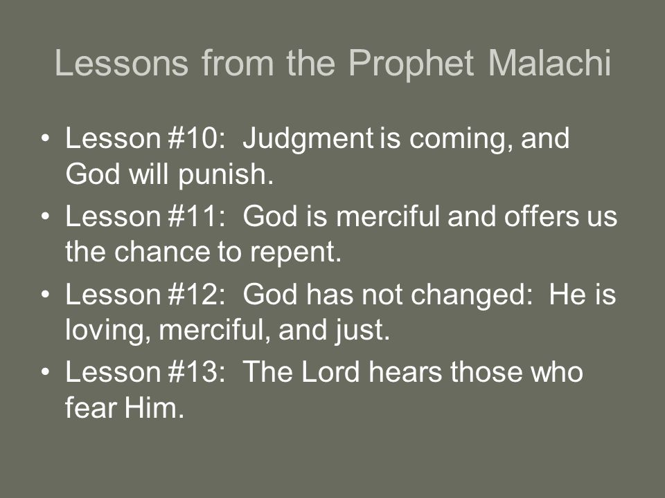 Lessons from the Prophet Malachi Lesson #10: Judgment is coming, and God will punish.