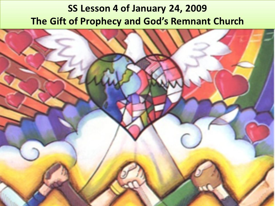 SS Lesson 4 of January 24, 2009 The Gift of Prophecy and God's Remnant Church SS Lesson 4 of January 24, 2009 The Gift of Prophecy and God's Remnant C