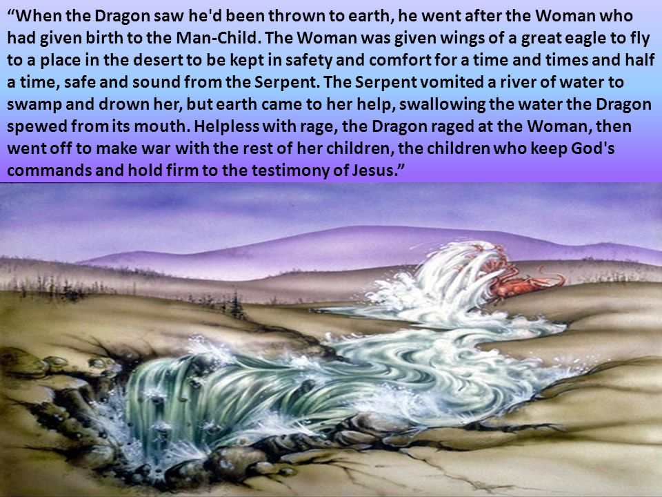 """""""When the Dragon saw he'd been thrown to earth, he went after the Woman who had given birth to the Man-Child. The Woman was given wings of a great eag"""