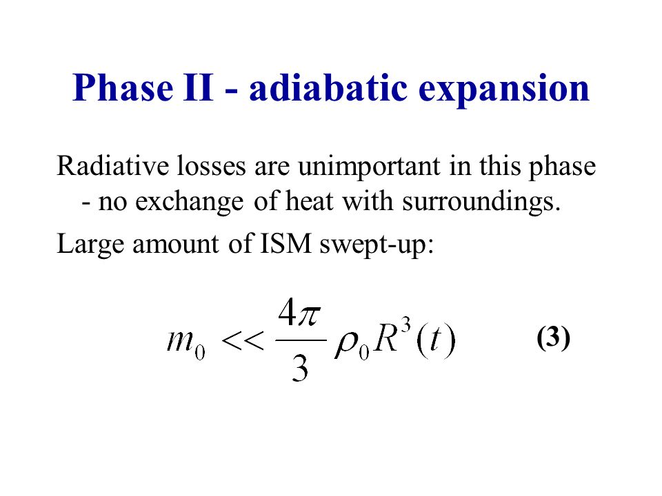 Phase II - adiabatic expansion Radiative losses are unimportant in this phase - no exchange of heat with surroundings.