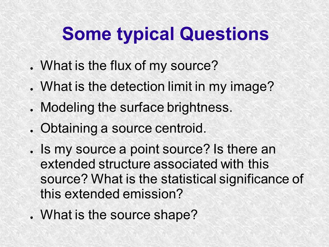 Some typical Questions ● What is the flux of my source.
