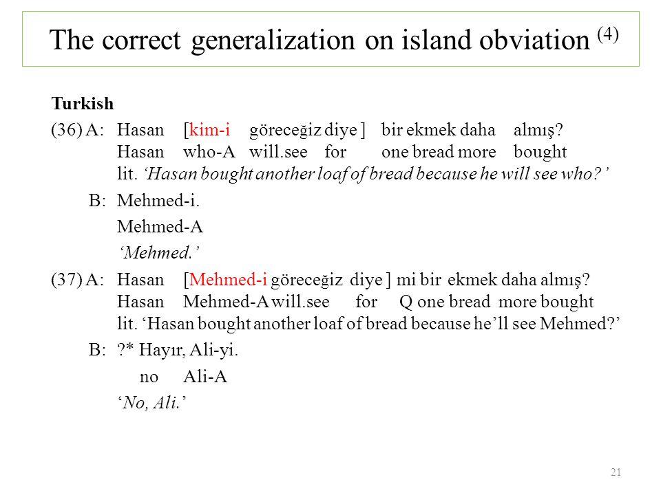 Turkish (36) A:Hasan [kim-i görece ğ iz diye ]bir ekmek daha almış.