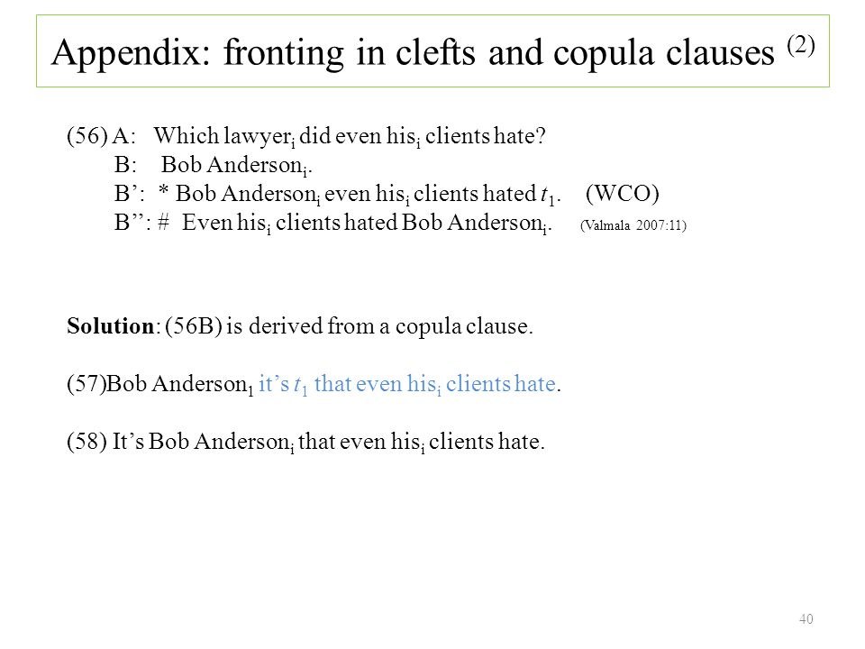 40 Appendix: fronting in clefts and copula clauses (2) (56) A: Which lawyer i did even his i clients hate.