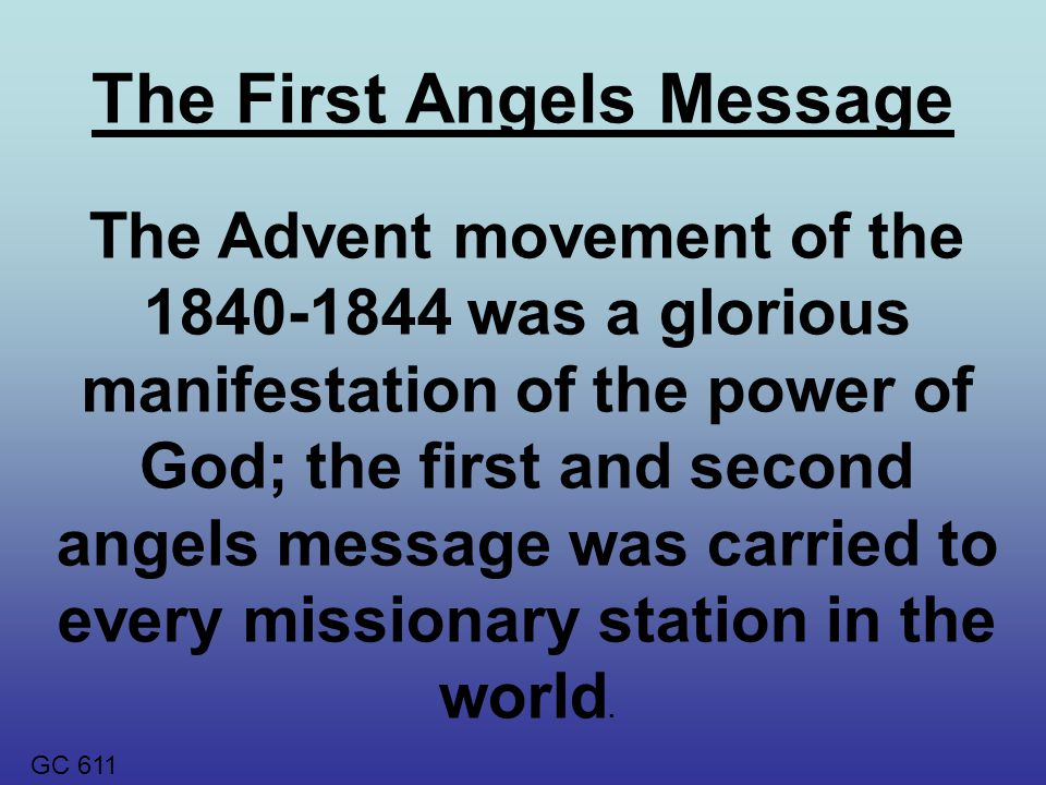 The Advent movement of the 1840-1844 was a glorious manifestation of the power of God; the first and second angels message was carried to every missionary station in the world.