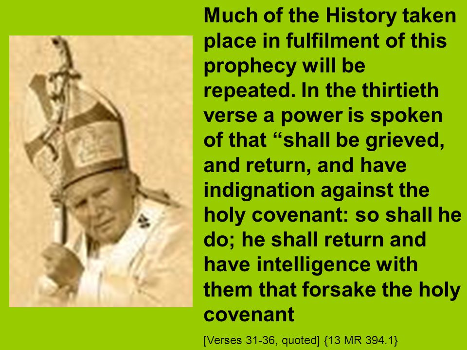 Much of the History taken place in fulfilment of this prophecy will be repeated.