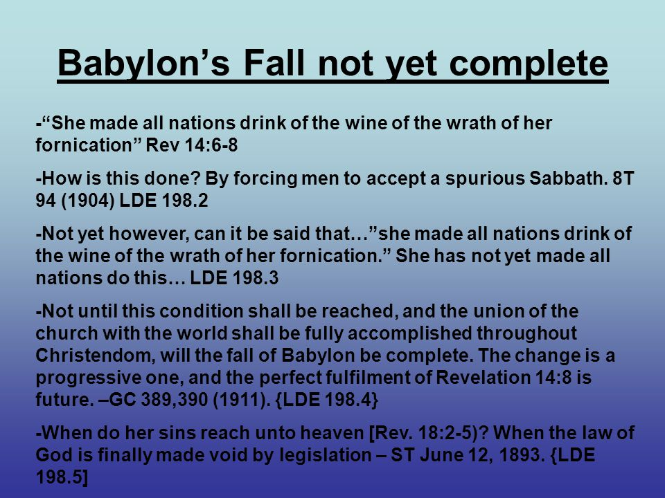 Babylon's Fall not yet complete - She made all nations drink of the wine of the wrath of her fornication Rev 14:6-8 -How is this done.