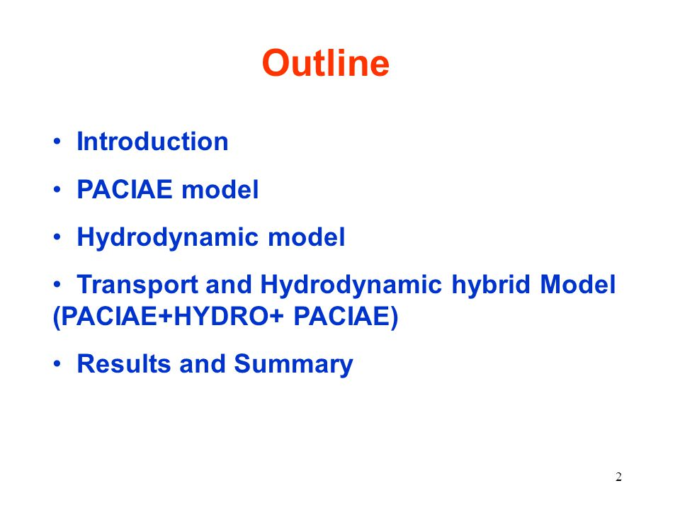 2 Outline Introduction PACIAE model Hydrodynamic model Transport and Hydrodynamic hybrid Model (PACIAE+HYDRO+ PACIAE) Results and Summary