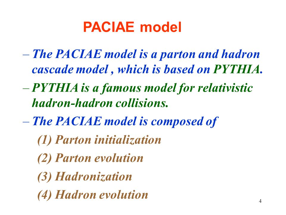 4 –The PACIAE model is a parton and hadron cascade model, which is based on PYTHIA.