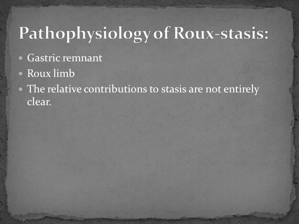 Gastric remnant Roux limb The relative contributions to stasis are not entirely clear.