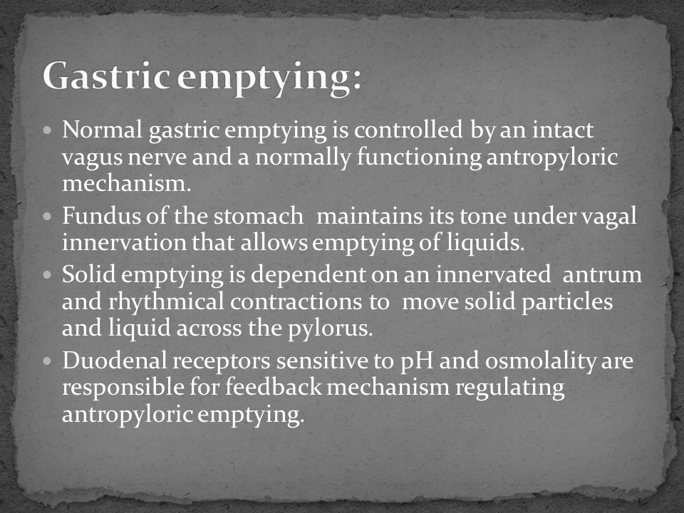 Normal gastric emptying is controlled by an intact vagus nerve and a normally functioning antropyloric mechanism. Fundus of the stomach maintains its