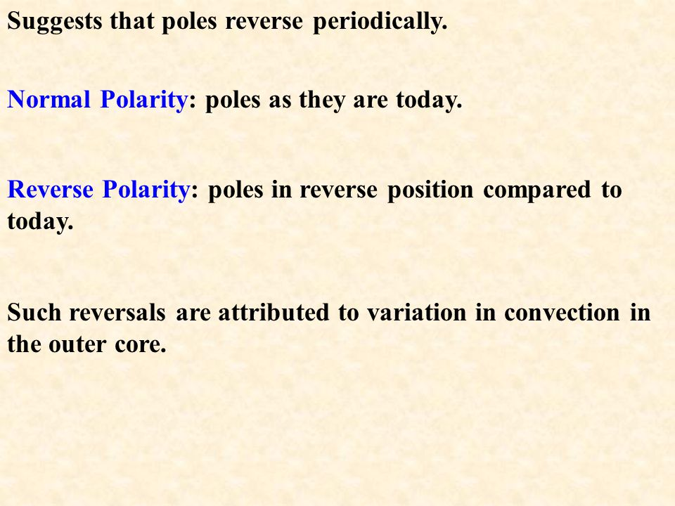 Polar reversals  RMS of rocks only a few thousand years different in age indicates poles in reverse positions (e.g., north pole in the south, south p