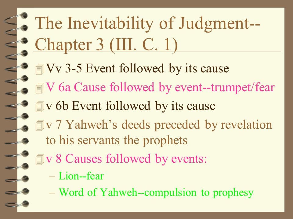 The Inevitability of Judgment-- Chapter 3 (III. C. 1) 4 Vv 3-5 Event followed by its cause 4 V 6a Cause followed by event--trumpet/fear 4 v 6b Event f
