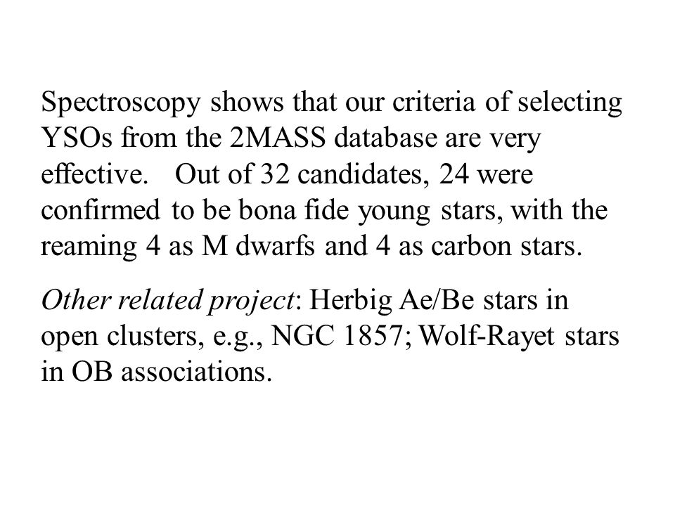 Spectroscopy shows that our criteria of selecting YSOs from the 2MASS database are very effective.