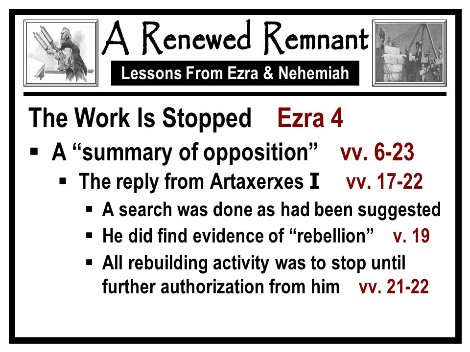Lessons From Ezra & Nehemiah The Work Is Stopped Ezra 4  A summary of opposition vv.