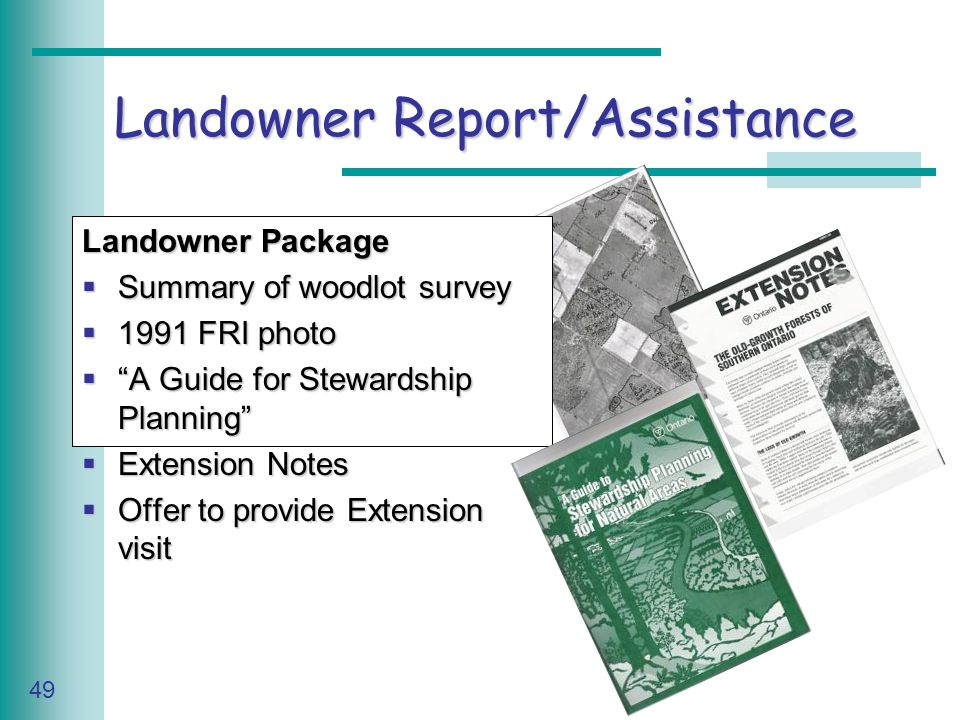 Caring for Your Land Series of Workshop 49 Landowner Report/Assistance Landowner Package  Summary of woodlot survey  1991 FRI photo  A Guide for Stewardship Planning  Extension Notes  Offer to provide Extension visit