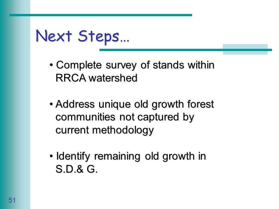 Caring for Your Land Series of Workshop 51 Next Steps… Complete survey of stands within Complete survey of stands within RRCA watershed RRCA watershed Address unique old growth forest Address unique old growth forest communities not captured by communities not captured by current methodology current methodology Identify remaining old growth in Identify remaining old growth in S.D.& G.