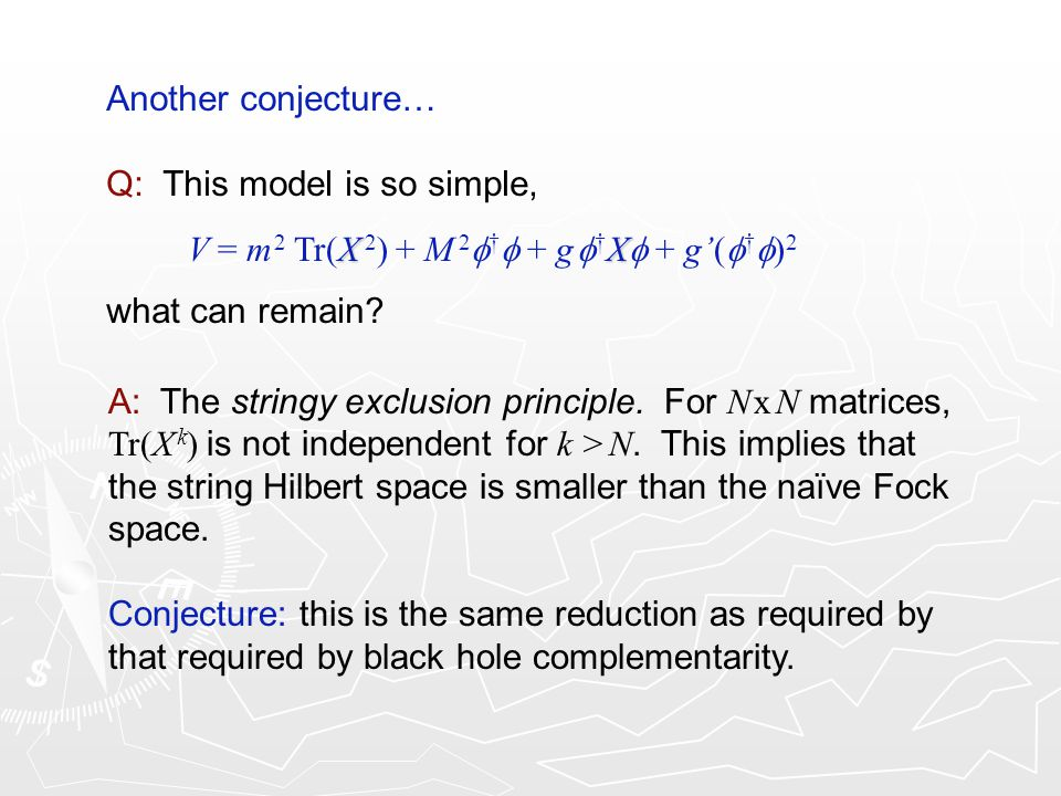 A: The stringy exclusion principle. For N x N matrices, Tr(X k ) is not independent for k > N. This implies that the string Hilbert space is smaller t