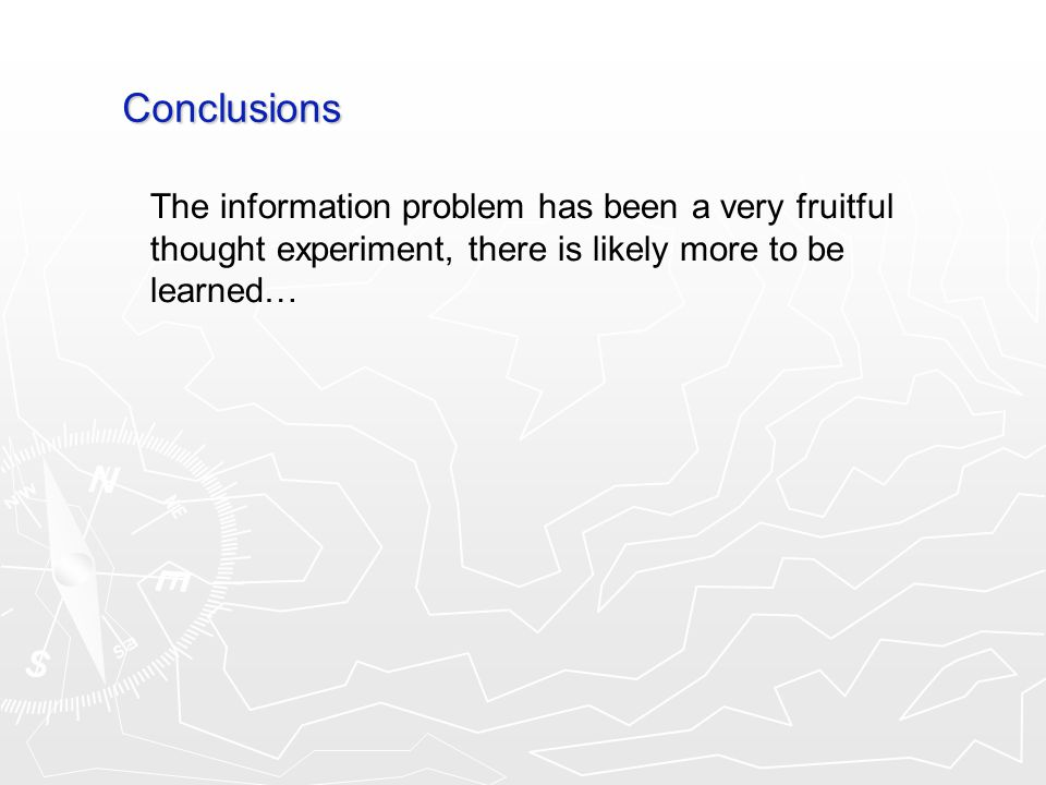 Conclusions The information problem has been a very fruitful thought experiment, there is likely more to be learned…