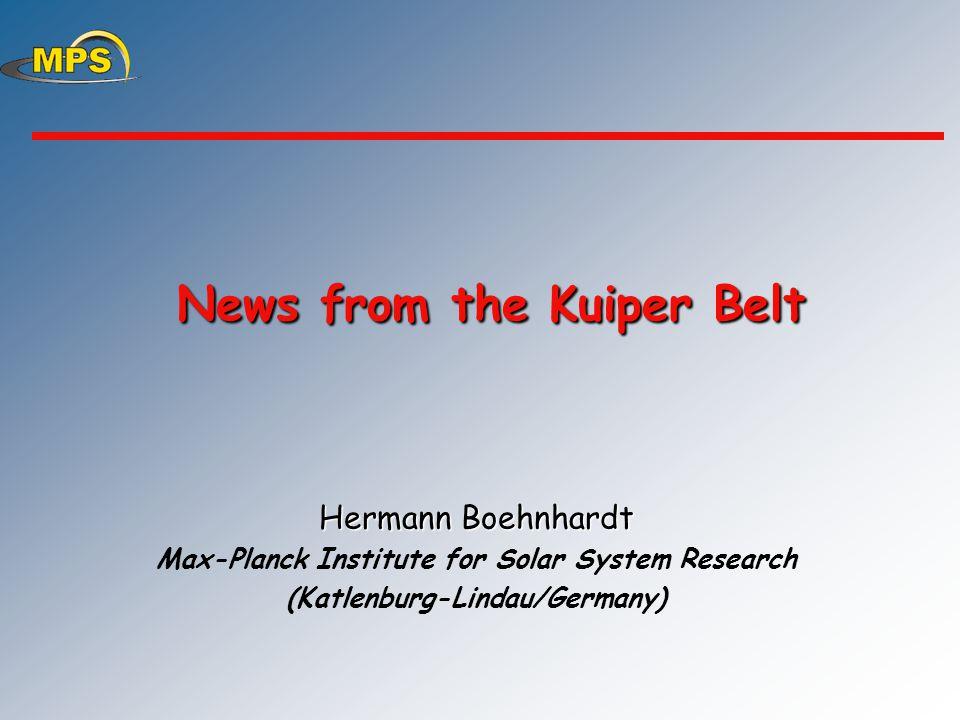 News from the Kuiper Belt News from the Kuiper Belt Hermann Boehnhardt Max-Planck Institute for Solar System Research (Katlenburg-Lindau/Germany)