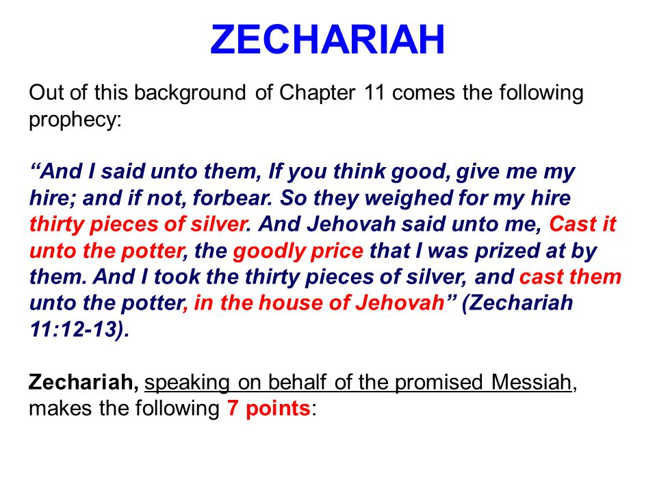"""ZECHARIAH Out of this background of Chapter 11 comes the following prophecy: """"And I said unto them, If you think good, give me my hire; and if not, fo"""