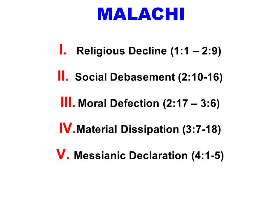 MALACHI I. Religious Decline (1:1 – 2:9) II. Social Debasement (2:10-16) III.