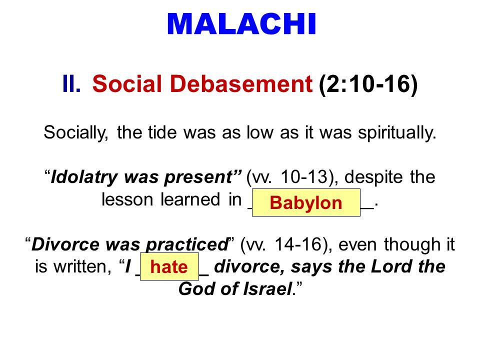 MALACHI II.Social Debasement (2:10-16) Socially, the tide was as low as it was spiritually.
