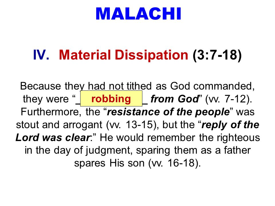 MALACHI IV.Material Dissipation (3:7-18) Because they had not tithed as God commanded, they were ____________ from God (vv.