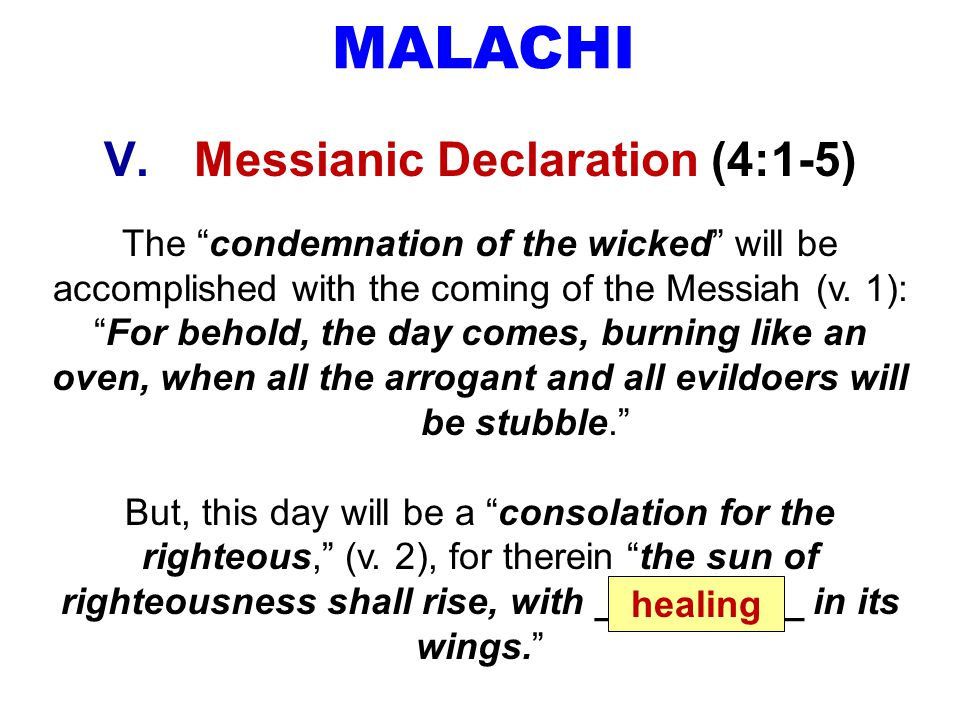 """MALACHI V.Messianic Declaration (4:1-5) The """"condemnation of the wicked"""" will be accomplished with the coming of the Messiah (v. 1): """"For behold, the"""