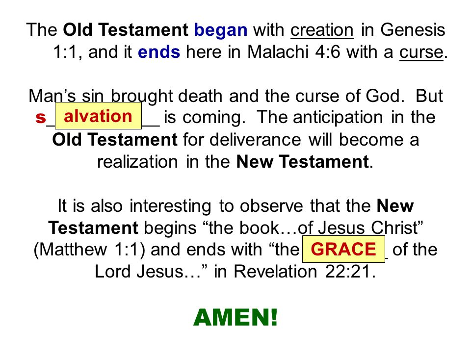The Old Testament began with creation in Genesis 1:1, and it ends here in Malachi 4:6 with a curse. Man's sin brought death and the curse of God. But