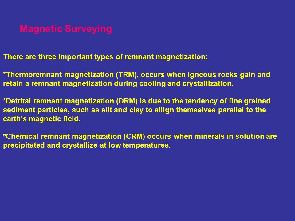 There are three important types of remnant magnetization: *Thermoremnant magnetization (TRM), occurs when igneous rocks gain and retain a remnant magnetization during cooling and crystallization.