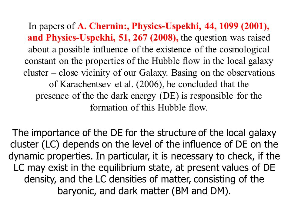 In papers of A. Chernin:, Physics-Uspekhi, 44, 1099 (2001), and Physics-Uspekhi, 51, 267 (2008), the question was raised about a possible influence of
