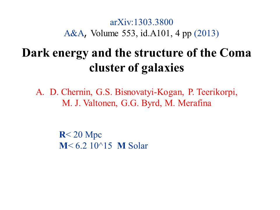 arXiv:1303.3800 A&A, Volume 553, id.A101, 4 pp (2013) Dark energy and the structure of the Coma cluster of galaxies A.D. Chernin, G.S. Bisnovatyi-Koga