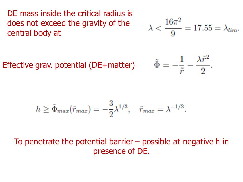Effective grav. potential (DE+matter) DE mass inside the critical radius is does not exceed the gravity of the central body at To penetrate the potent