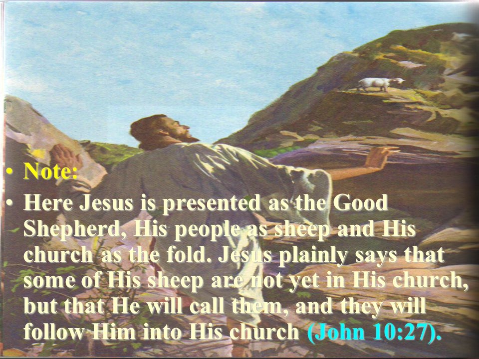 Note:Note: Here Jesus is presented as the Good Shepherd, His people as sheep and His church as the fold.