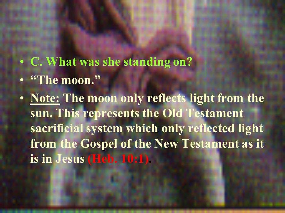 C. What was she standing on. The moon. Note: The moon only reflects light from the sun.