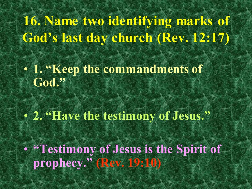 16. Name two identifying marks of God's last day church (Rev.