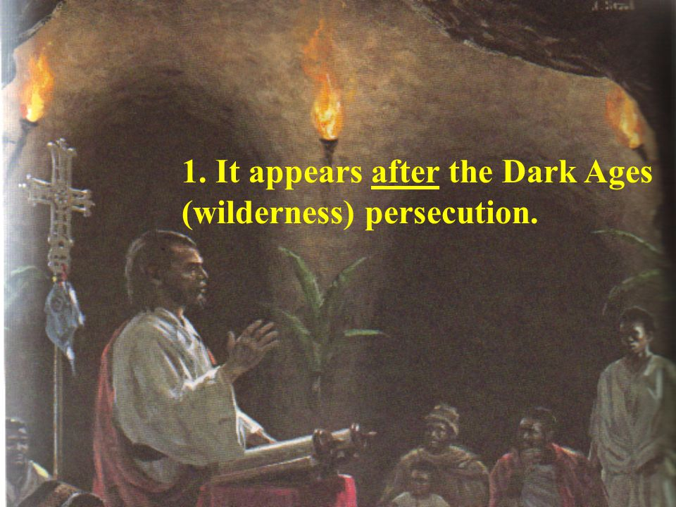 1. It appears after the Dark Ages (wilderness) persecution.