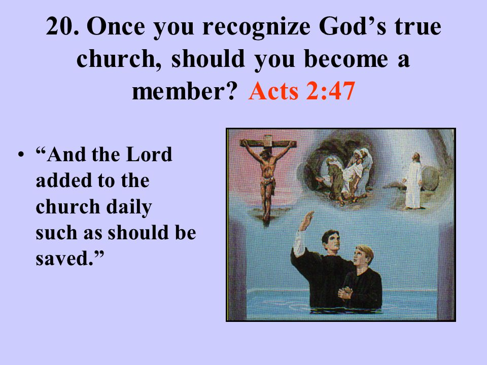 20. Once you recognize God's true church, should you become a member.