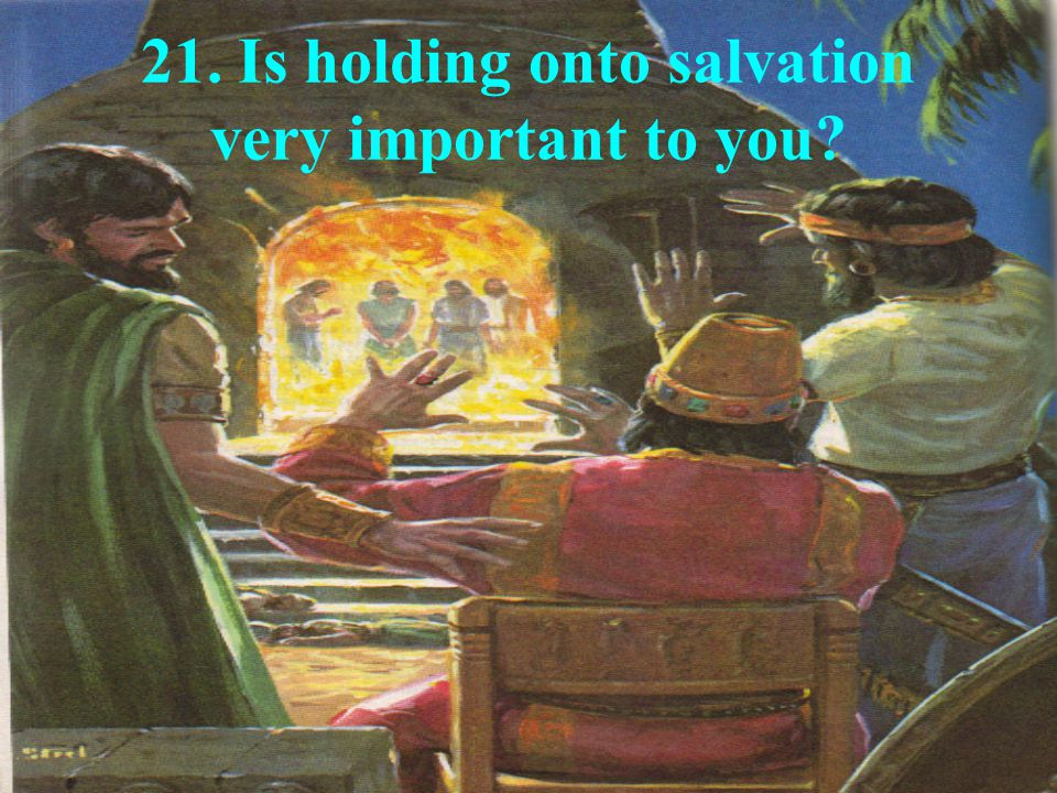 21. Is holding onto salvation very important to you?