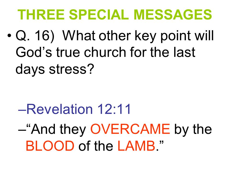 """Q. 16) What other key point will God's true church for the last days stress? –R–Revelation 12:11 –""""–""""And they OVERCAME by the BLOOD of the LAMB."""""""